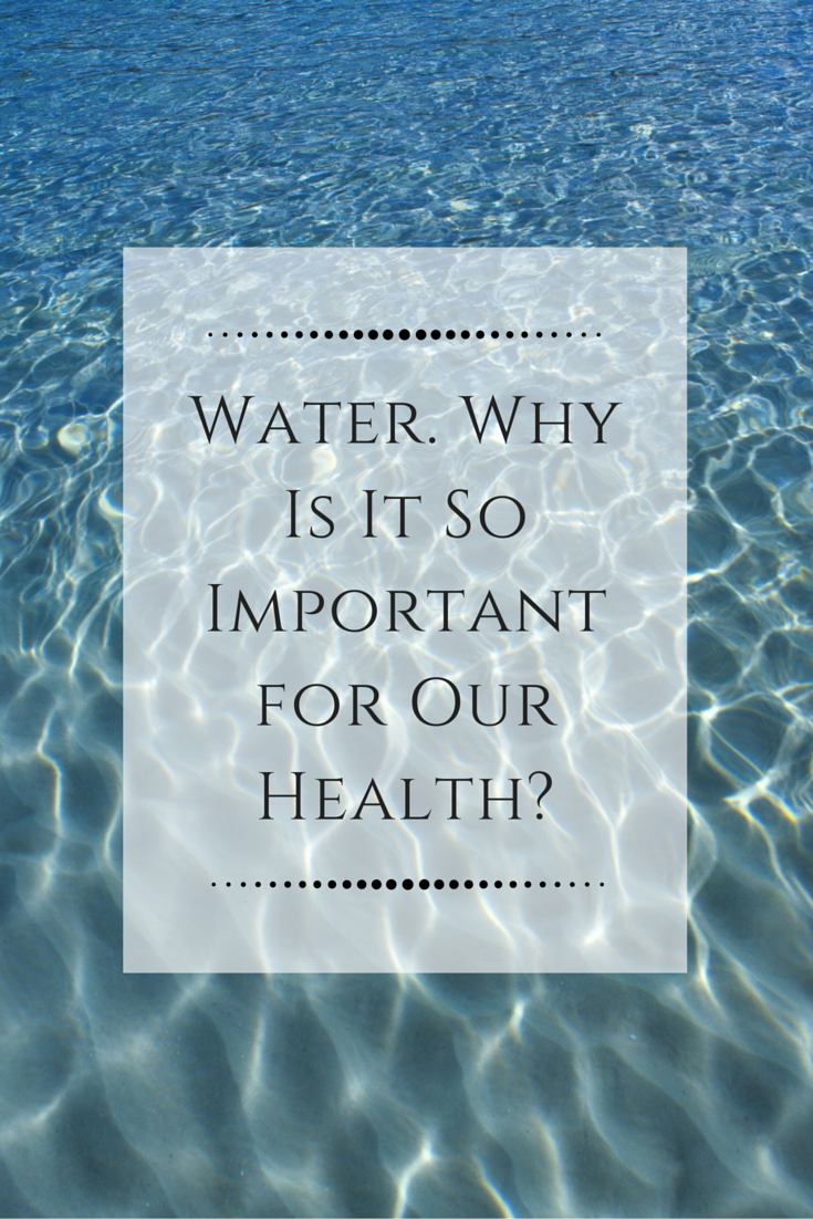 Water, Why is it so Important for our health?
