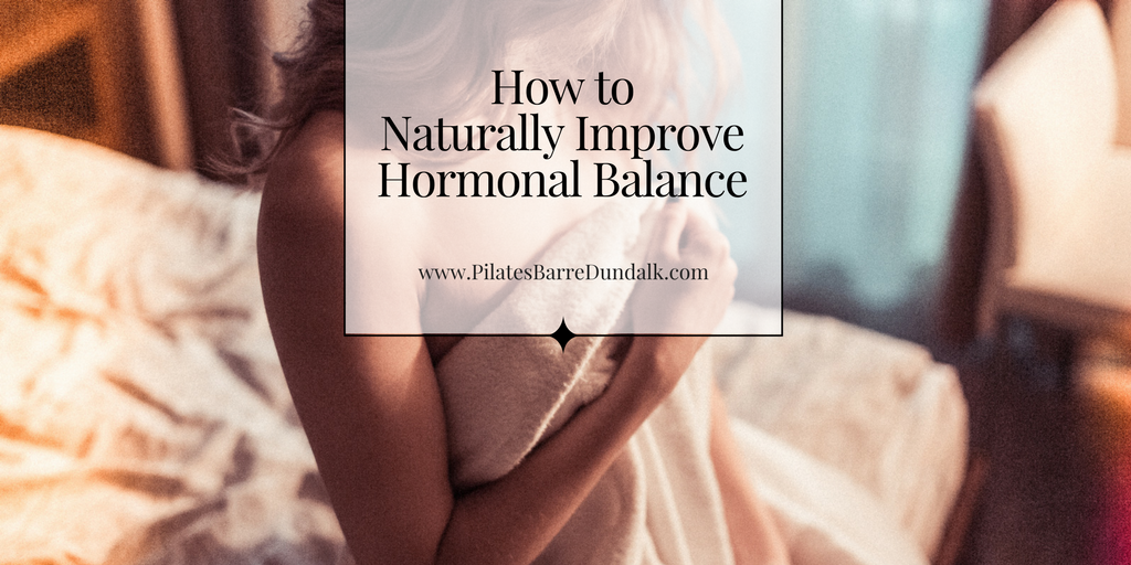 How to Naturally Improve Hormonal Balance, your Oestrogen Metabolism