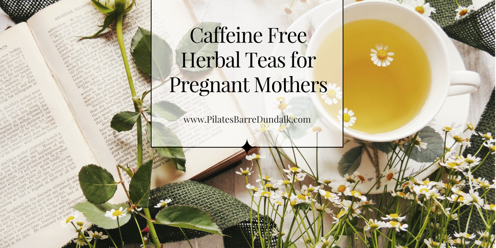 Caffeine Free Herbal Teas for Pregnant Mothers